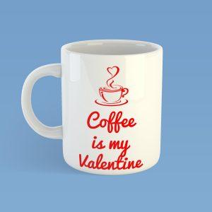 Coffee is my ValentineMug